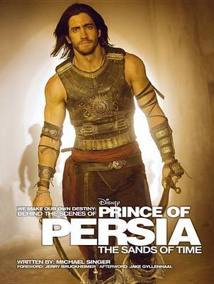Behind the Scenes of Prince of Persia: The Sands of Time: We Make Our Own Destiny by Michael Singer