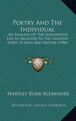 Poetry and the Individual: An Analysis of the Imaginative Life in Relation to the Creative Spirit in Man and Nature (1906) by Hartley Burr Alexander