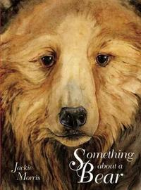 Something About a Bear by Jackie Morris