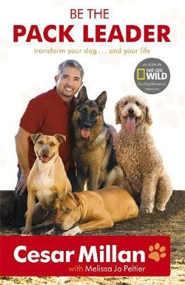 Be the Pack Leader: Use Cesar's Way to Transform Your Dog; and Your Life by Cesar Millan image