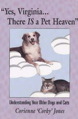 """""""Yes, Virginia...There is a Pet Heaven"""" by Corienne Jones"""