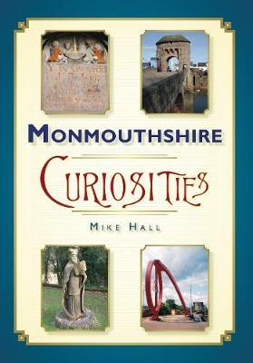 Monmouthshire Curiosities by Mike Hall