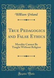 True Pedagogics and False Ethics by William Poland image