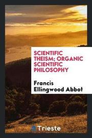 Scientific Theism; Organic Scientific Philosophy by Francis Ellingwood Abbot image