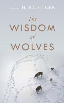 The Wisdom of Wolves by Elli H Radinger