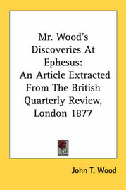 Mr. Wood's Discoveries at Ephesus: An Article Extracted from the British Quarterly Review, London 1877 by John T. Wood image