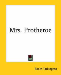 Mrs. Protheroe by Booth Tarkington