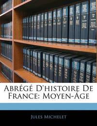 Abrg D'Histoire de France: Moyen-GE by Jules Michelet