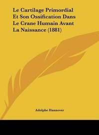 Le Cartilage Primordial Et Son Ossification Dans Le Crane Humain Avant La Naissance (1881) by Adolphe Hannover image