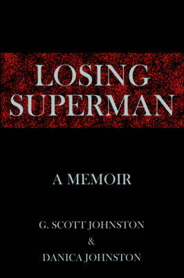 Losing Superman by G. Scott Johnston and Danica Johnston