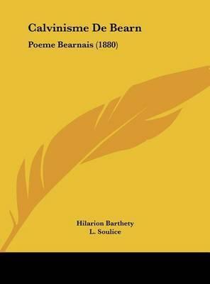 Calvinisme de Bearn: Poeme Bearnais (1880) by Hilarion Barthety
