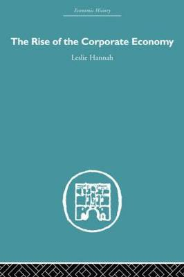 The Rise of the Corporate Economy by Leslie Hannah
