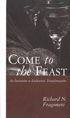 Come to the Feast by Richard N. Fragomeni