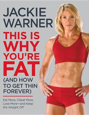 This is Why You're Fat (and How to Get Thin Forever) by Jackie Warner image