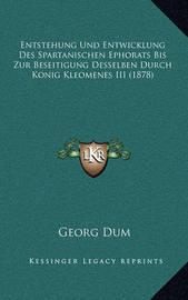 Entstehung Und Entwicklung Des Spartanischen Ephorats Bis Zur Beseitigung Desselben Durch Konig Kleomenes III (1878) by Georg Dum