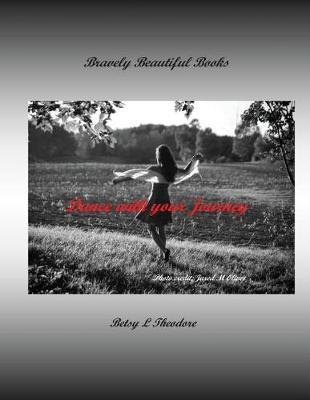 Dance with Your Journey by Betsy L Theodore