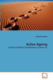 Active Ageing by Archana Kaushik