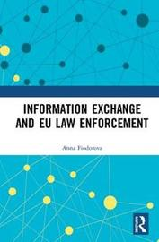 Information Exchange and EU Law Enforcement by Anna Fiodorova