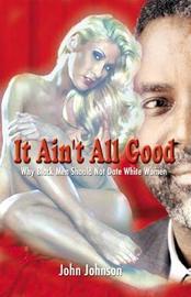 It Ain't All Good by John Johnson image