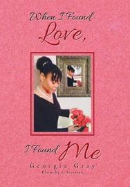 When I Found Love, I Found Me by Georgia Gray