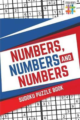Numbers, Numbers and Numbers Sudoku Puzzle Book by Senor Sudoku