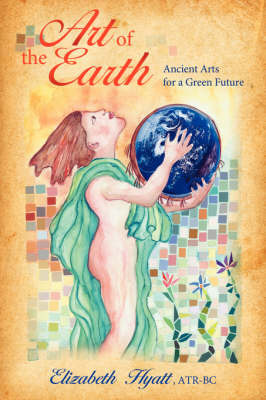 Art of the Earth: Ancient Arts for a Green Future by Elizabeth Hyatt image
