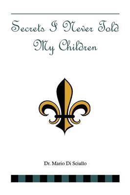 Secrets I Never Told My Children by Dr. Mario Di Sciullo image