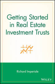 Getting Started in Real Estate Investment Trusts by Richard Imperiale