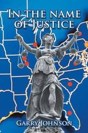 In the Name of Justice by Garry Johnson