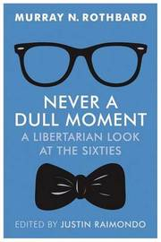 Never a Dull Moment by Murray N Rothbard