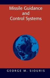 Missile Guidance and Control Systems by George M Siouris