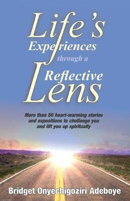 Life's Experiences Through a Reflective Lens by Bridget Adeboye