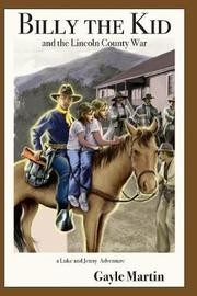 Billy the Kid and the Lincoln County War by Gayle Martin