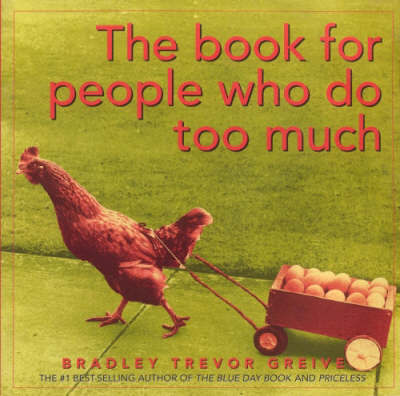 The Book for People Who Do Too Much by Bradley Trevor Greive image