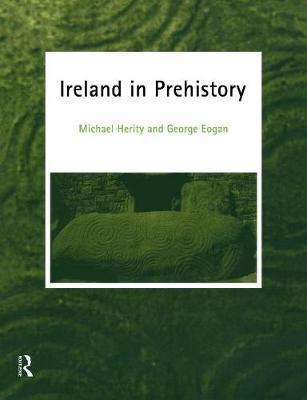Ireland in Prehistory by George Eogan