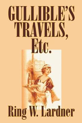 Gullible's Travels, Etc. by Ring W. Lardner