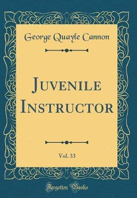 Juvenile Instructor, Vol. 33 (Classic Reprint) by George Quayle Cannon