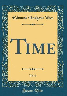 Time, Vol. 6 (Classic Reprint) by Edmund Hodgson Yates image
