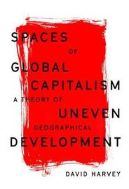 Spaces of Global Capitalism by David Harvey
