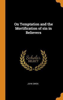On Temptation and the Mortification of Sin in Believers by John Owen