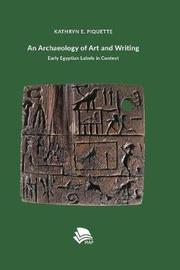 An Archaeology of Art and Writing by Kathryn Piquette