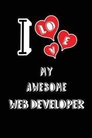 I Love My Awesome Web Developer by Lovely Hearts Publishing