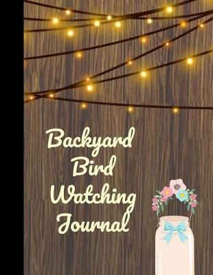Backyard Bird Watching Journal by King Bird Publishing