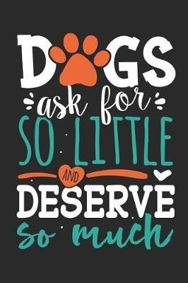 Dogs ask for so little and deserve so much by Values Tees