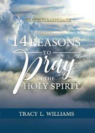 14 Reasons to Pray in The Holy Spirit by Tracy L Williams