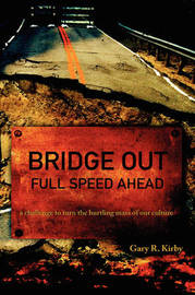 Bridge Out: Full Speed Ahead by Gary R Kirby