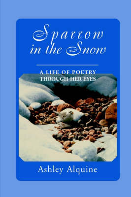 Sparrow in the Snow: A Life of Poetry Through Her Eyes by Ashley Alquine image