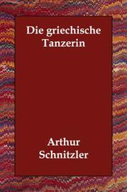 Die Griechische Tanzerin by Arthur Schnitzler