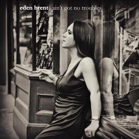 Ain't Got No Troubles by Eden Brent