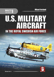U.S. Military Aircraft in the Royal Swedish Air Force by Mikael Forslund